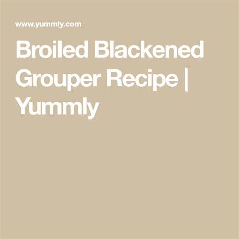 grouper blackened broiled recipe yummly