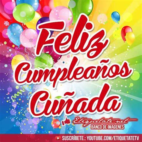 Imagenes de Cumpleaños que digan Feliz Cumpleaños Cuñada