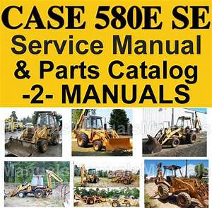 Case 580e Super E 580se Tlb Service Manual  U0026 Parts Catalog