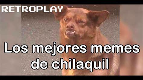 Los Mejores Memes - los mejores memes de chilaquil youtube