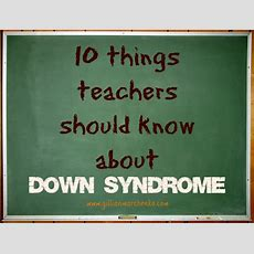 10 Things Teachers Should Know About Down Syndrome  Gillian Marchenko