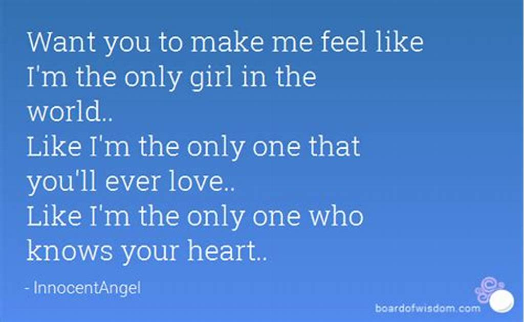 #Want #You #To #Make #Me #Feel #Like #I'M #The #Only #Girl #In #The