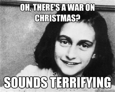 War On Christmas Meme - not afraid to admit that you re a christian so brave unimpressed anne quickmeme