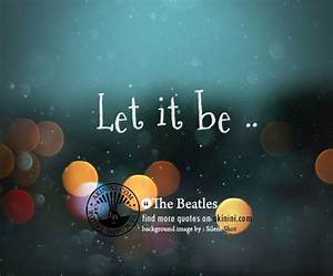"""""""Let it be"""" (The Beatles quote) 
