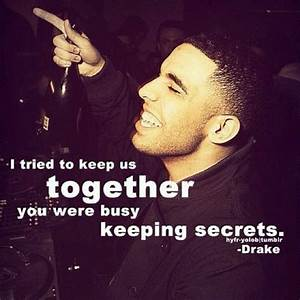 """I tried to keep us together."" #Drake Quotes 