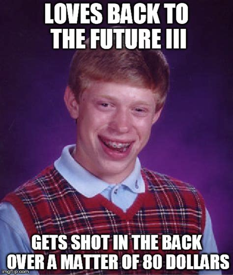 Bad Back Meme - back to the bad luck brian iii imgflip