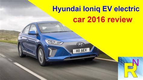 2016 Electric Car Reviews by Read Newspaper Hyundai Loniq Ev Electric Car 2016 Review