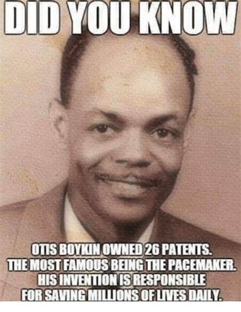 Meme Daily - didyo know otis boykin owned 26patents the mostamousbengthe pacemaker hisinventionisresponsible