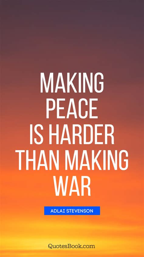 peace war quote making harder quotes than stevenson adlai quotesbook