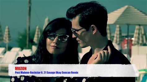 Post Malone-rockstar Ft. 21 Savage Ilkay Sencan Remix