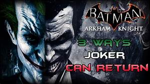 Batman Arkham Knight: 3 Ways Joker Can Return - YouTube