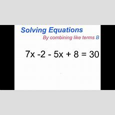 Solving Equations By Combining Like Terms B Youtube