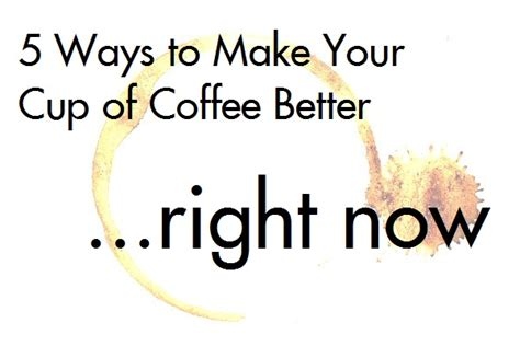 5 Ways To Make Your Cup Of Coffee Better...right Now Coffee Pods Ingredients Nutritional Information Tassimo Lidl Ruining The Environment Mate Creamers Singles Decaf Kitchener Individual Calories