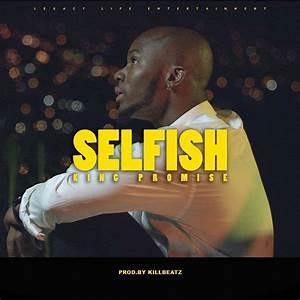 Download MP3 : King Promise – Selfish (Prod. by Killbeatz ...