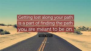 Robin S  Sharma Quote   U201cgetting Lost Along Your Path Is A