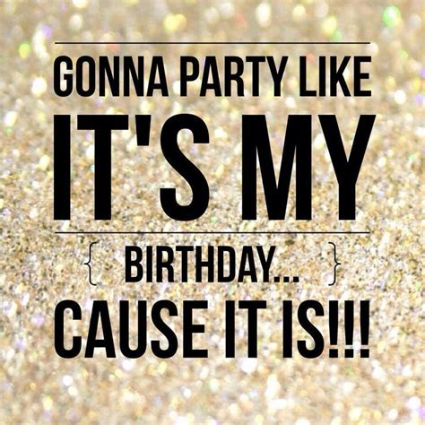 Birthday Tomorrow Meme - gonna party like it s my birthday cause it is love pinterest birthdays happy