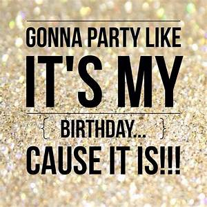 Gonna party like it's my birthday...cause it is!! | Happy ...