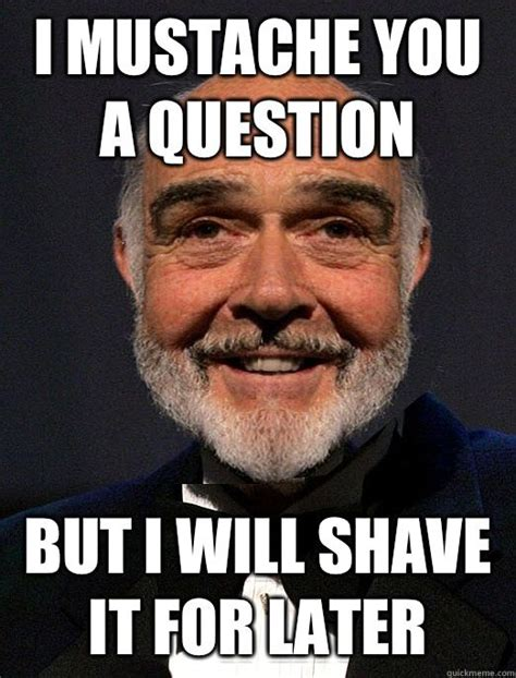 Sean Connery Mustache Meme - mustache meme sean connery sean connery pinterest sean connery and meme