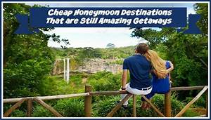 cheap honeymoon destinations that are still amazing getaways With cheap honeymoon packages in usa