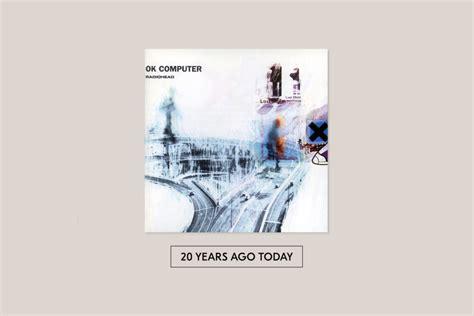 Radiohead OK Computer Oknotok 1997 2017
