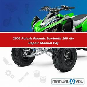 2006 Polaris Phoenix Sawtooth 200 Atv Repair Manual Pdf  U2013 Manual4you
