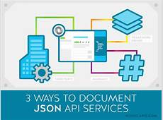 3 Methods for Documenting JSON API Services Nordic APIs