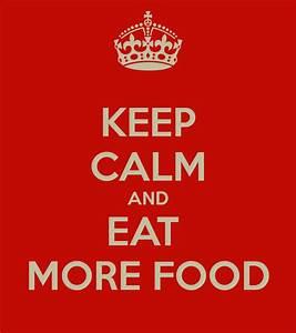 KEEP CALM AND EAT MORE FOOD Poster | Brad | Keep Calm-o-Matic