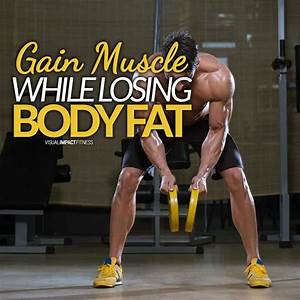 How To Gain Muscle While Losing Body Fat
