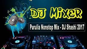 Purulia Nonstop Mix - DJ Shashi 2017 (jbl-dj.in) - YouTube  Dj
