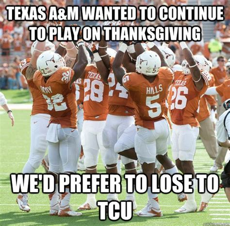 Texas A M Memes - texas a m wanted to continue to play on thanksgiving we d prefer to lose to tcu misc quickmeme