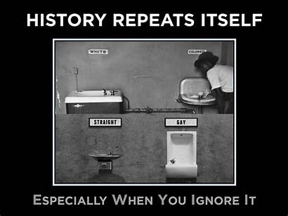 History Itself Repeats Ignore Past Especially Lgbt