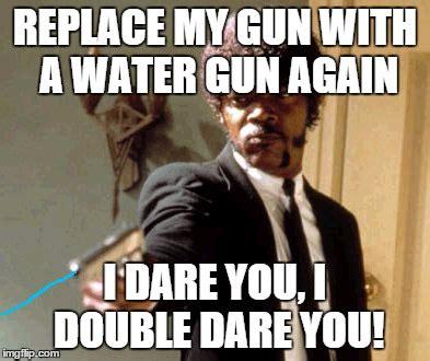 I Double Dare You Meme - say that again i dare you meme imgflip