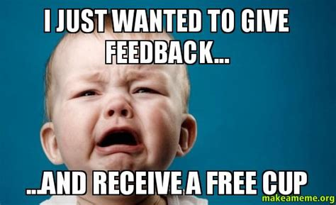 I Just Wanted To Give Feedback And Receive A Free