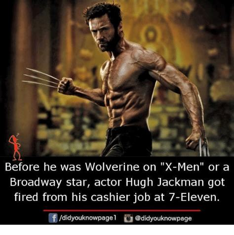 Hugh Jackman Meme - before he was wolverine on x men or a broadway star actor hugh jackman got fired from his