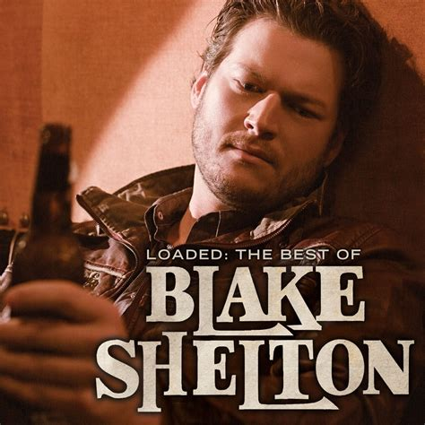 blake shelton songs loaded the best of blake shelton by blake shelton music