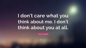 """Coco Chanel Quote: """"I don't care what you think about me ..."""