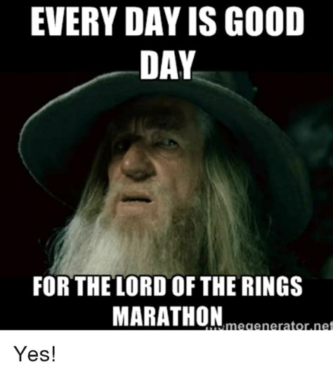 Lord Of The Meme - everyday is good day for the lord of the rings marathon megenerator net yes meme on sizzle