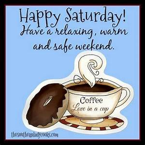 Happy Saturday, Have A Relaxing Warm And Safe Weeknd ...