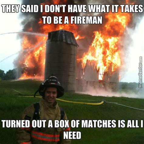 fireman memes  collection  funny fireman pictures