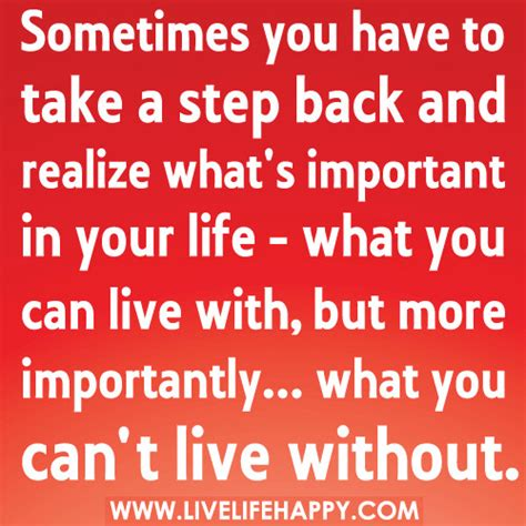 What Is Important To You In Your by Sometimes You To Take A Step Back And Realize What S