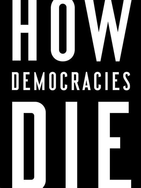 Book review How Democracies Die Steven Levitsky Daniel Ziblatt