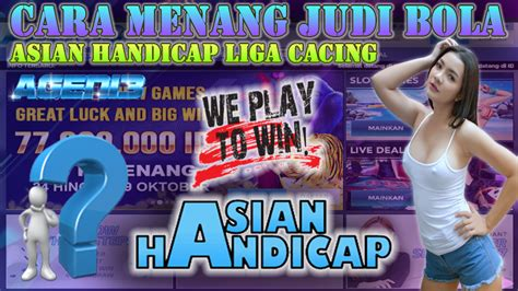Cara Menang Judi Bola Asian Handicap Liga Cacing