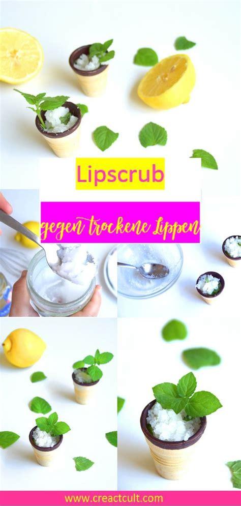 lipscrub selber machen ist ganz einfach leckeren zitronen
