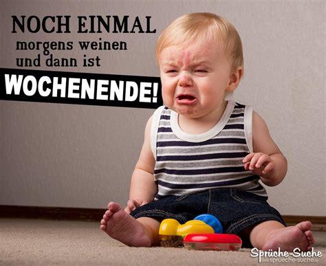 sprüche zum wochenende mit bildern cooler spruch mit weinendem baby zum wochenende spr 252 che