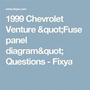 1999 Chevrolet Venture  U0026quot Fuse Panel Diagram U0026quot  Questions