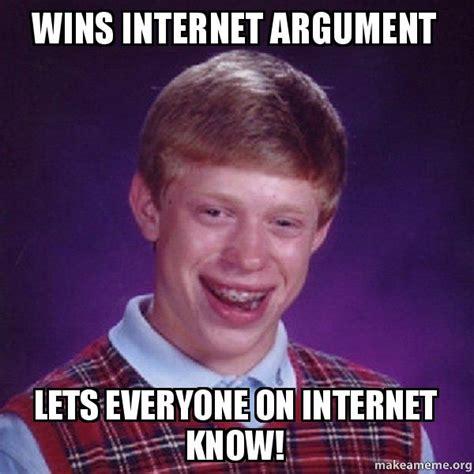 Internet Argument Meme - wins internet argument lets everyone on internet know bad luck brian make a meme