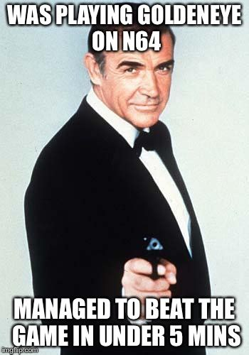 Goldeneye Meme - james bond imgflip