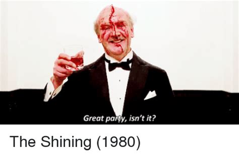 Great Party Isn't It? The Shining 1980  Party Meme On Sizzle
