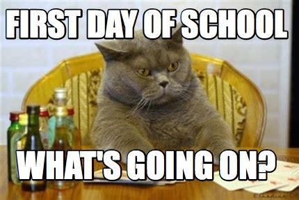 First Day Of School Memes - meme creator first day of school what s going on meme generator at memecreator org