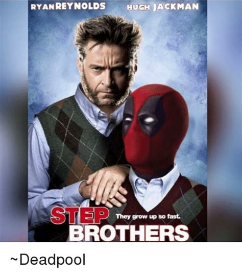 Hugh Jackman Meme - ryan reynolds hugh jackman step they grow up so fast brothers deadpool growing up meme on sizzle